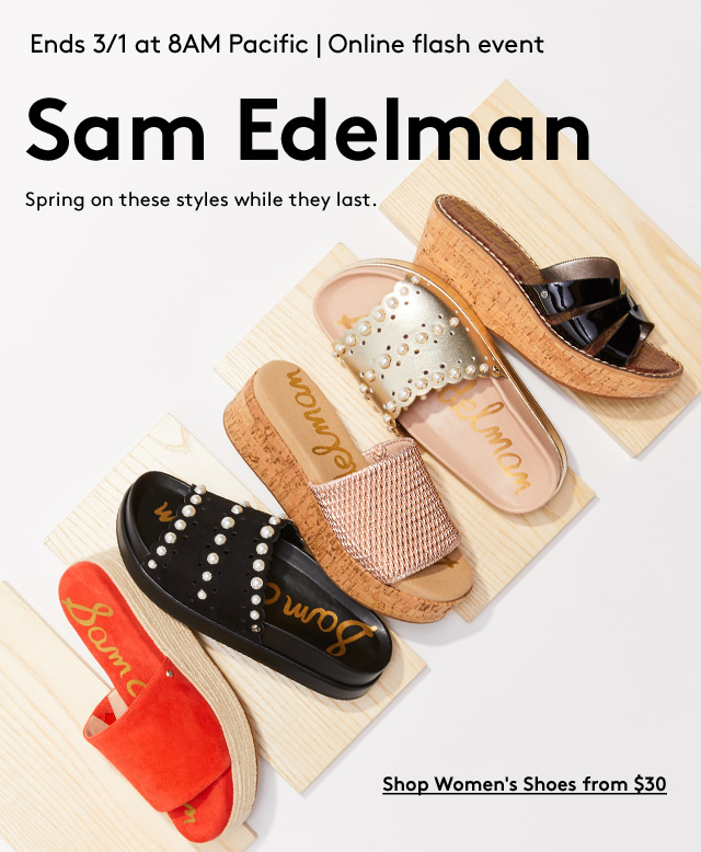 Ends 3/1 at 8AM Pacific | Online flash event | Sam Edelman | Spring on these styles while they last. | Shop Women's Shoes from $30