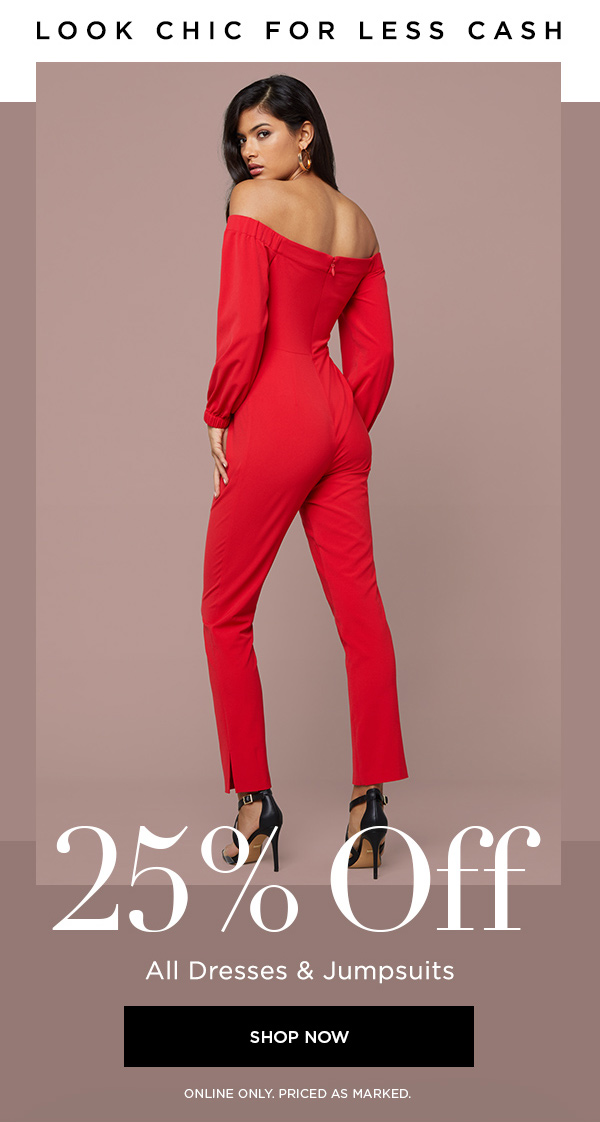 Look Chic for Less Cash 25% Off All Dresses & Jumpsuits SHOP NOW > ONLINE ONLY. PRICED AS MARKED.