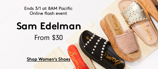 Ends 3/1 at 8AM Pacific   Online flash event   Sam Edelman From $30   Shop Women's Shoes