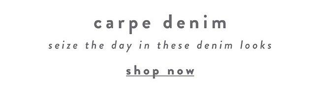 Carpe denim - Shop Now