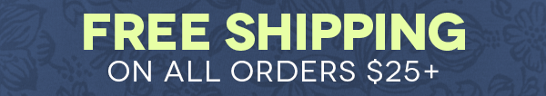 Free shipping on all orders $25+