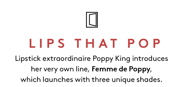 Introducing Femme de Poppy, exclusively at Barneys.