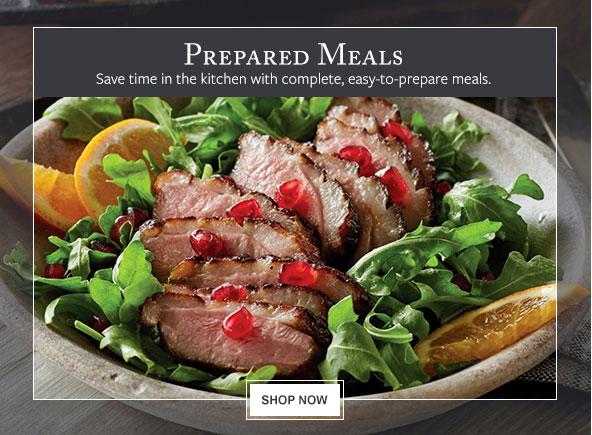 Prepared Meals - Save time in the kitchen with complete, easy-to-prepare meals.