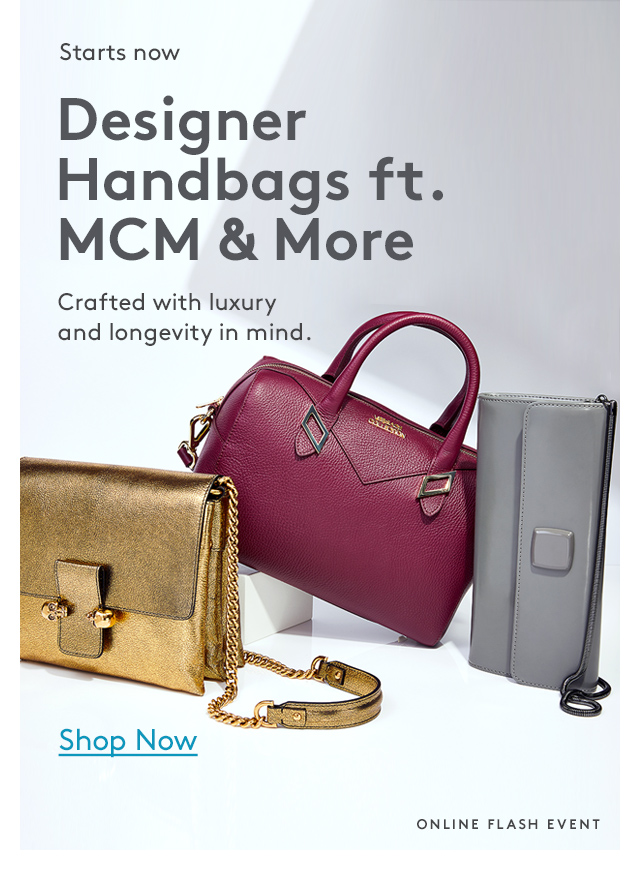Starts now | Designer Handbags ft. MCM & More | Crafted with luxury and longevity in mind. | Shop Now | Online Flash Event
