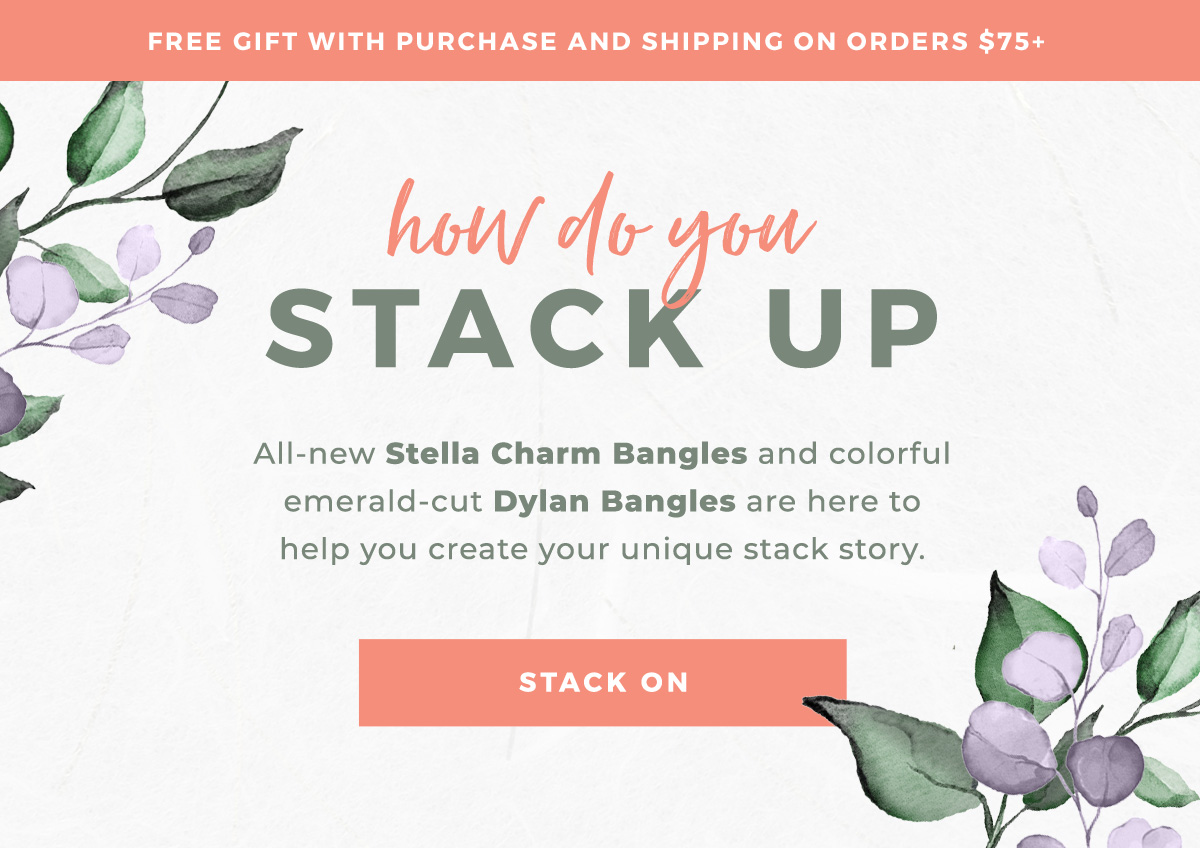 FREE GIFT WITH PURCHASE AND SHIPPING ON ORDERS OVER $75+ | how do you STACK UP All-new Stella Charm Bangles and colorful emerald-cut Dylan Bangles are here to help you create your unique stack story. STACK ON