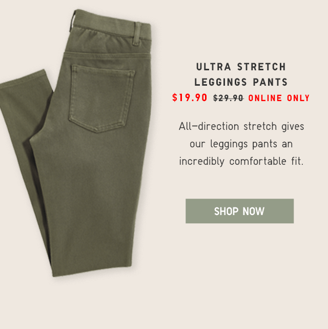 ULTRA STRETCH LEGGINGS PANTS $19.90 - SHOP NOW
