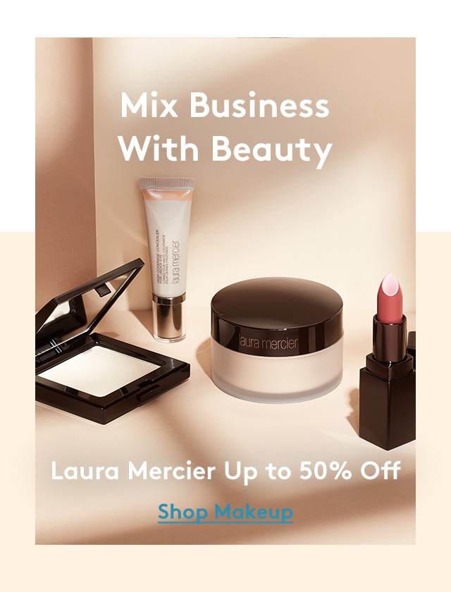 Mix Business With Beauty | Laura Mercier Up to 50% Off | Shop Makeup