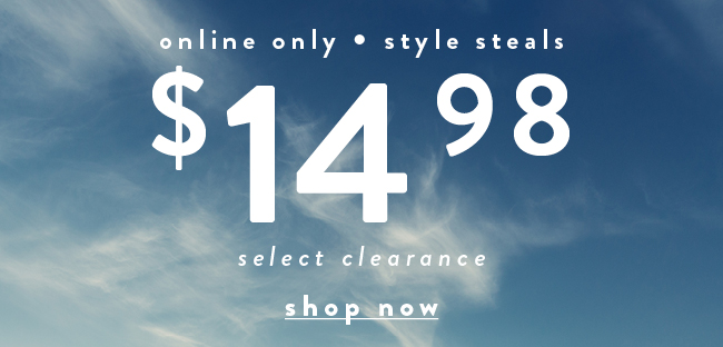 Online ONly. Spring steals. $14.98 select clearance - Shop Now
