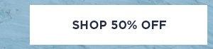 SHOP 50% OFF >