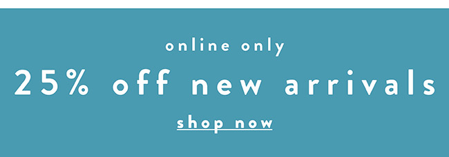 25% off new arrivals - Shop Now