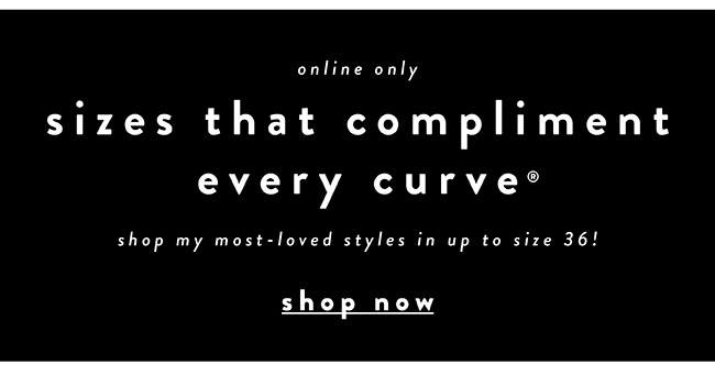 Sizes taht compliment every size - Shop Now