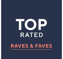 top rated RAVES & FAVES