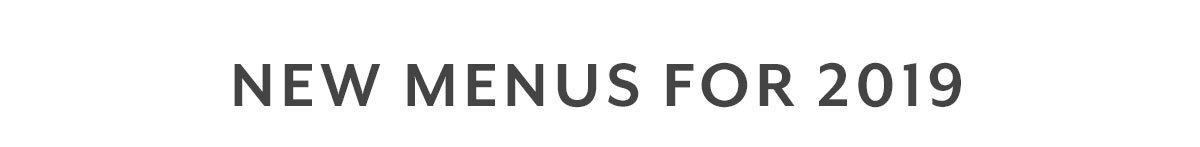 New Menus for 2019