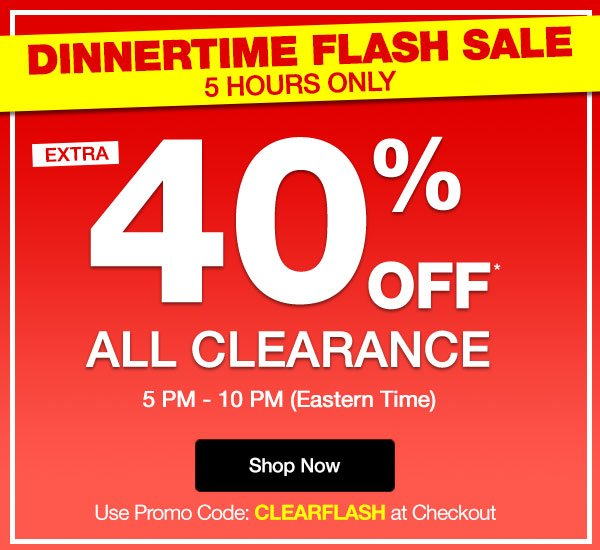 Get an EXTRA 40% OFF All Clearance when you use promo code CLEARFLASH at checkout.