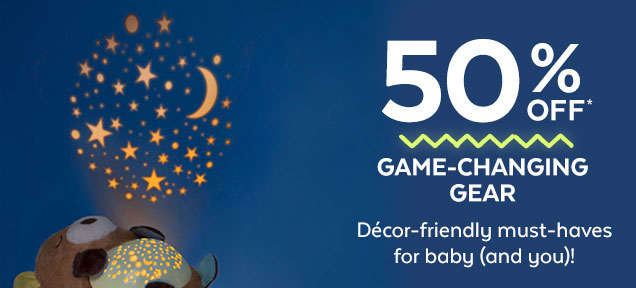 50% off* | Game-changing gear | Décor friendly must-haves for baby (and you)!