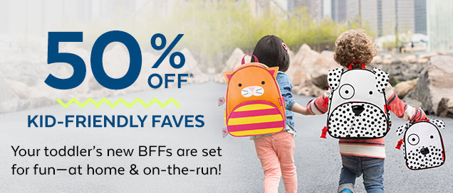 50% off* | Kid-friendly faves | Your toddler's new BFFs are set for fun—at home & on-the-run!