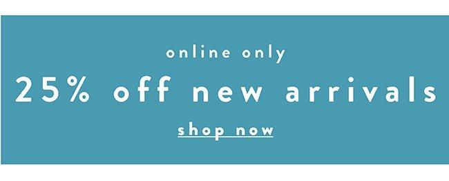 25% off New arrivals - Shop Now