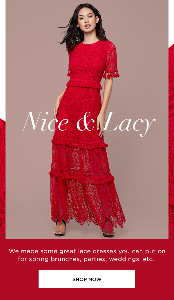 Nice & Lacy - We made some great lace dresses you can put on for spring brunches, parties, weddings, etc. - SHOP NOW