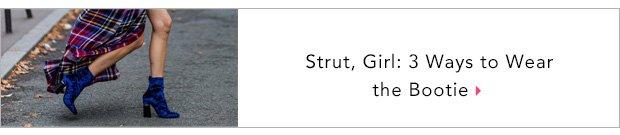 Strut, Girl: 3 Ways to Wear the Bootie