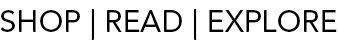 SHOP | READ | EXPLORE