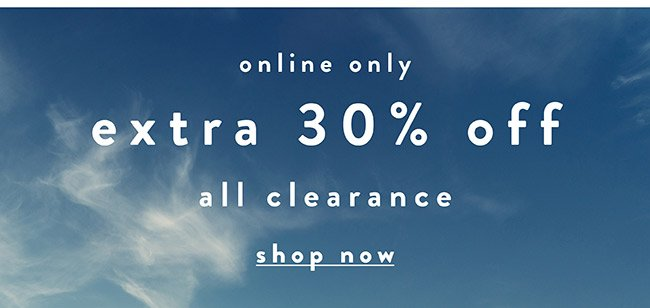 Extra 30% off all clearance. Online only - Shop Now