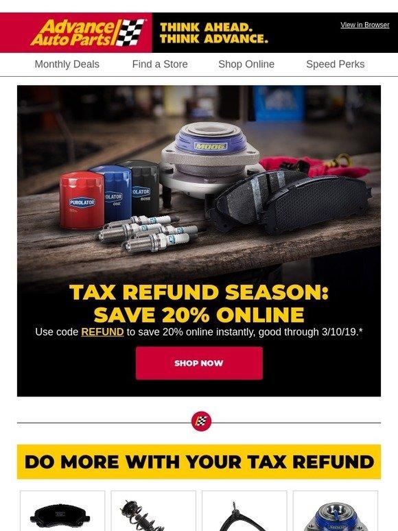 Advance Auto Parts Put Your Tax Refund To Work Save 20 Online