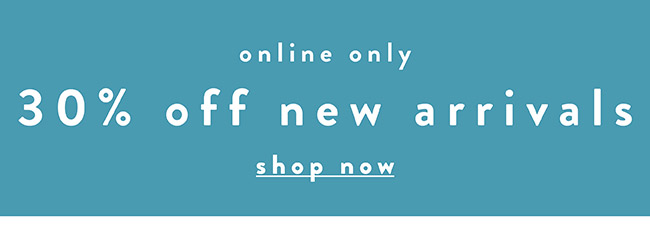 30% off new arrivals. Online Only - Shop Now