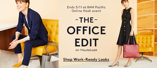 Ends 3/11 at 8AM Pacific | Online Flash Event | The Office Edit on HauteLook | Shop Work-Ready Looks
