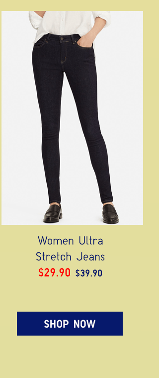 WOMEN ULTRA STRETCH JEANS $29.90 - SHOP NOW