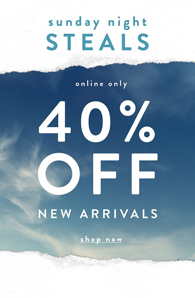 Sunday Night Steals. 40% off New Arrivals - Shop Now