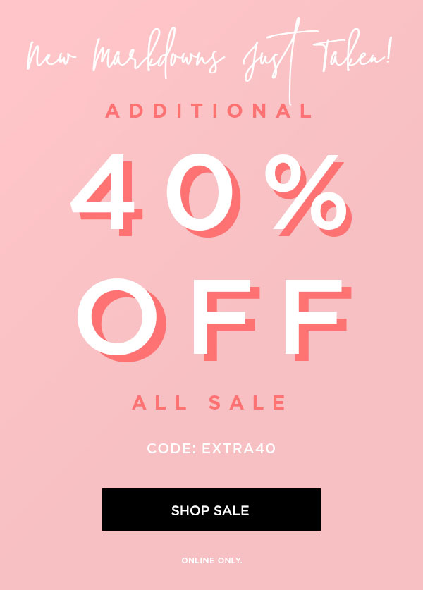 NEW MARKDOWNS JUST TAKEN! Additional 40% Off All Sale CODE: EXTRA40 SHOP SALE > ONLINE ONLY.