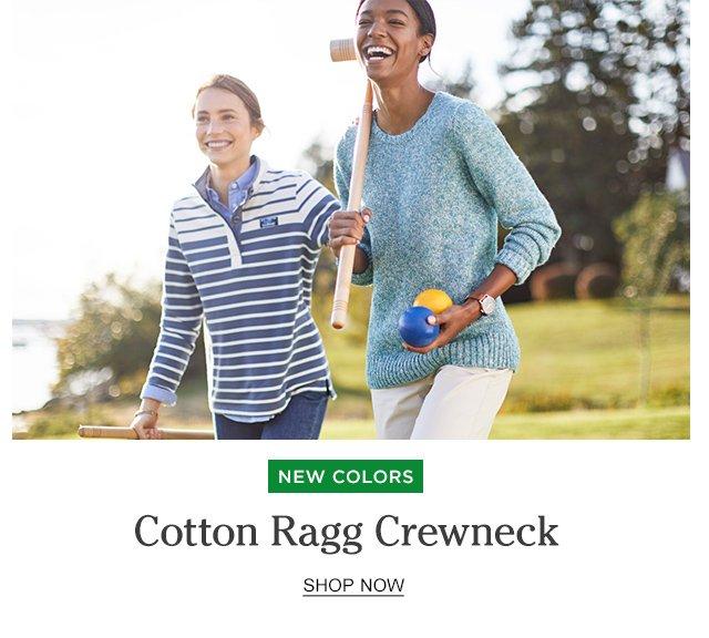 NEW Colors. Cotton Ragg Crewneck.
