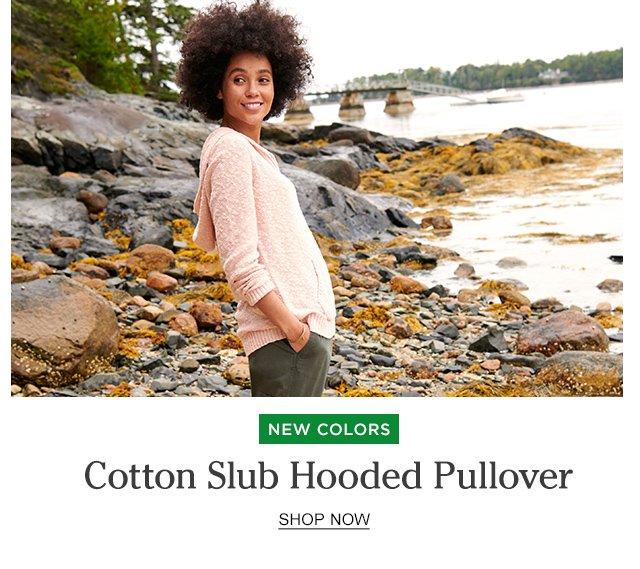 NEW Colors. Cotton Slub Hooded Pullover.