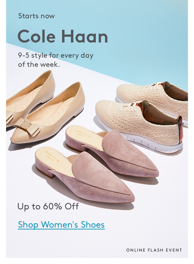 Starts now | Cole Haan | 9-5 style for every day of the week. | Up to 60% Off | Shop Women's Shoes | Online Flash Event