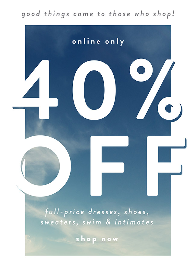 40% off full-price dresses, shoes, sweater, swim and intimates  - Shop Now