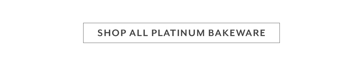 Shop All Platinum Bakeware