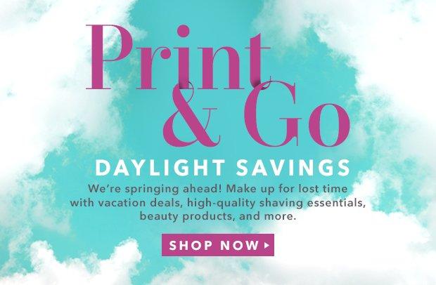 Print & Go SAVINGS. You can thank daylight.