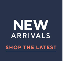 new arrivals SHOP THE LATEST