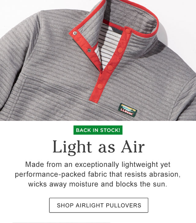 LIGHT AS AIR. Made from an exceptionally lightweight yet performance-packed fabric that resists abrasion, wicks away moisture and blocks the sun.