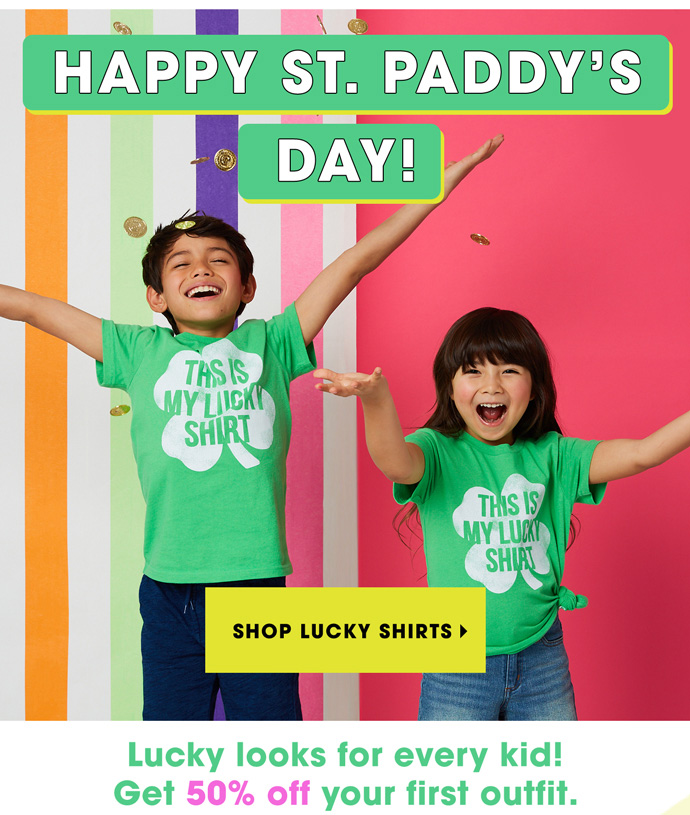 Happy St. Paddy's Day! Shop 50% Off Your First Outfit