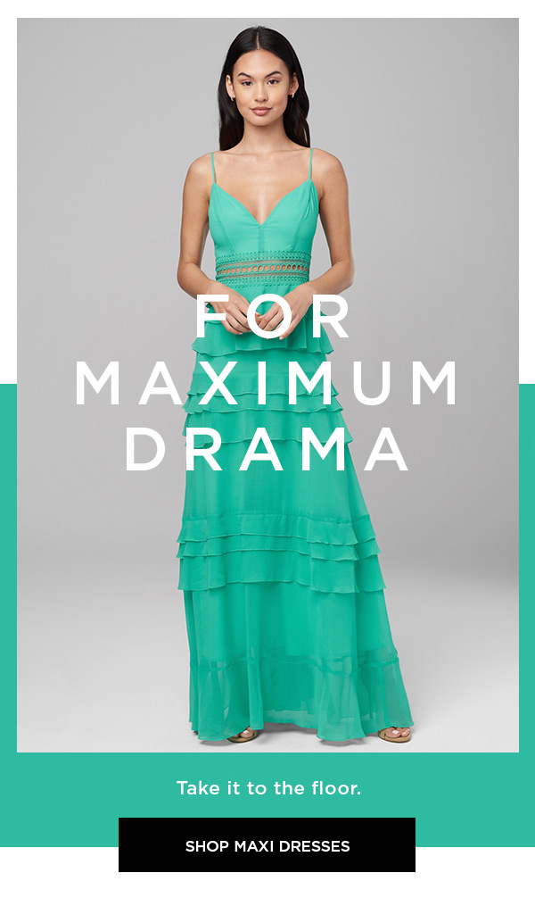 For Maximum Drama Take it to the floor. SHOP MAXI DRESSES >