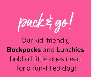 Pack & go! Our kid-friendly Backpacks and Lunchies hold all little ones need for a fun-filled day!