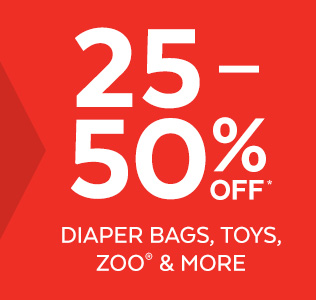 25-50% off* diaper bags, toys, ZOO® & more