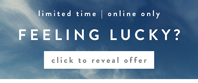 Feeling Lucky? Mystery Sale. limited Time. Online Only - Reveal your Offer