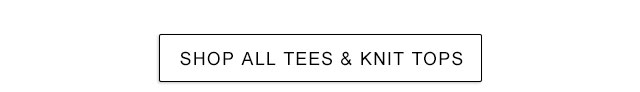 Shop all Tees & Knit Tops.