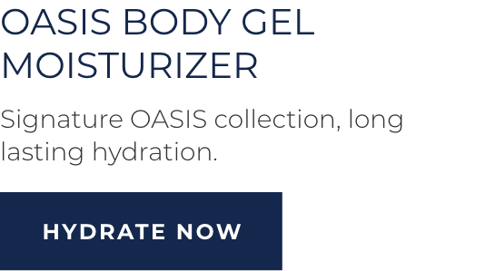 Oasis Body Gel Moisturizer - Signature OASIS collection, long lasting hydration. HYDRATE NOW