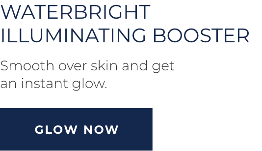 Waterbright Illuminating Booster - Smooth over skin and get an instant glow. GLOW NOW