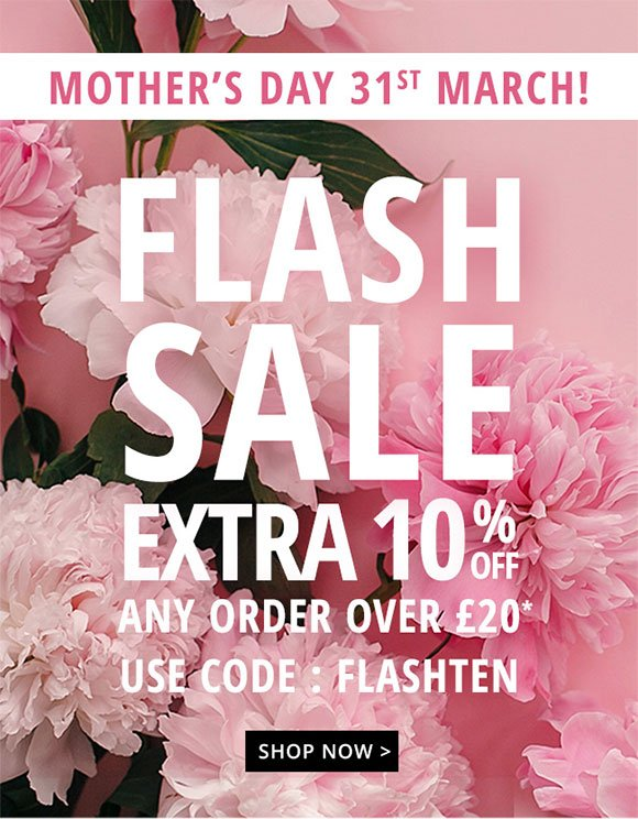 d4eb628e89392 GET READY FOR MOTHER S DAY WITH OUR FLASH SALE 10% off any order over £20  for 24 hours only! Don t forget Mother s Day 31st March! Treat you mum this  ...