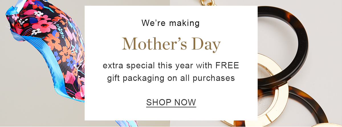 We're making Mother's Day extra special this year with free gift packaging on all purchases | Shop Now