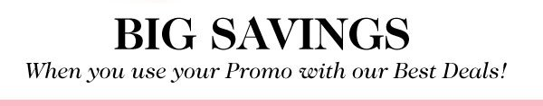 Big Savings when you use your Promo with our Best Deals!